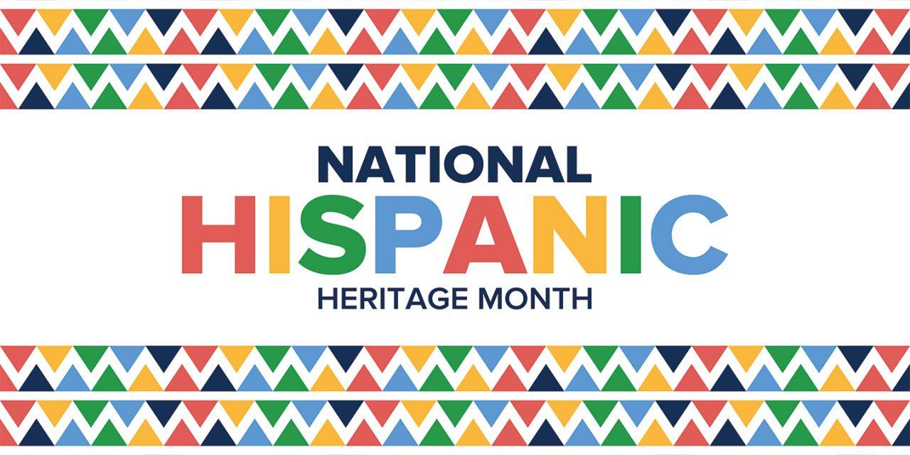 Celebremos EL Mes de La Herencia Hispana desde el 15 de Septiembre al 15 de Octubre